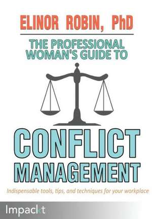 The Professional Woman's Guide to Conflict Management:  Customer Engagement in 30 Days de Elinor Robin