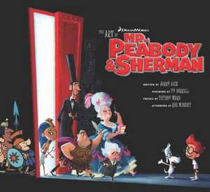 The Art of Mr. Peabody & Sherman de Jerry Beck