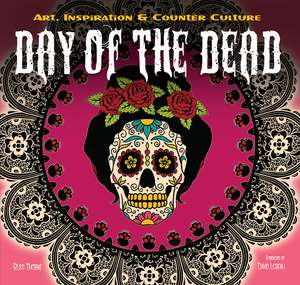 The Day of the Dead: Art, Inspiration & Counter Culture de Flame Tree