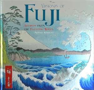 Visions of Fuji: Artists from the Floating World de Michael Kerrigan