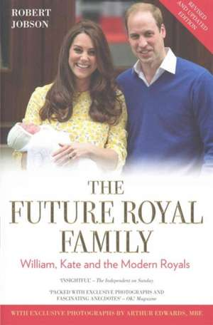 The Future Royal Family:  William, Kate and the Modern Royals de Robert Jobson