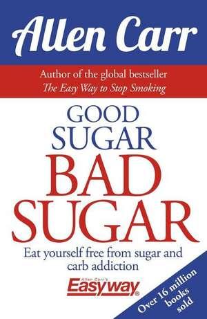 Good Sugar Bad Sugar de Allen Carr