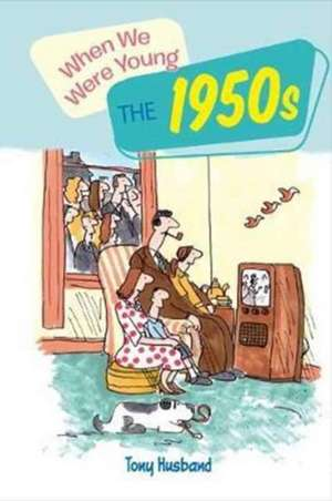 When We Were Young: The 1950s de Tony Husband