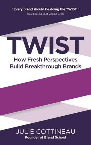 Twist - How Fresh Perspectives Build Breakthrough Brands:  Newton's Third Law Meets Mindfulness de Julie Cottineau