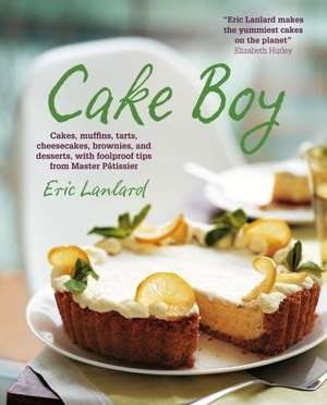 Cake Boy:  Cakes, Muffins, Tarts, Cheesecakes, Brownies and Desserts, with Foolproof Tips from Master Patissier de Eric Lanlard