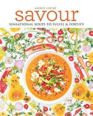 Savour: Sensational soups to fulfil & fortify de Amber Locke
