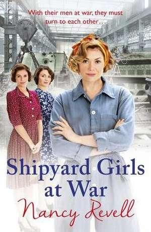 Shipyard Girls at War de Nancy Revell