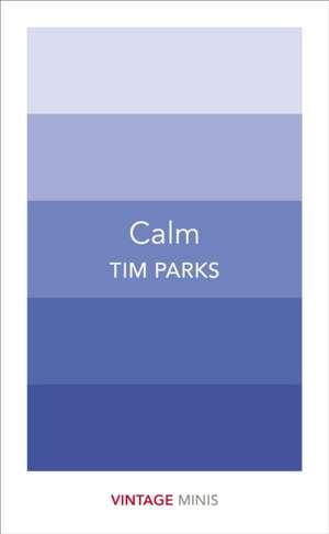 Calm de Tim Parks