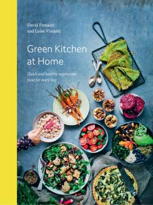 Green Kitchen at Home: Quick and Healthy Vegetarian Food for Everyday de David Frenkiel