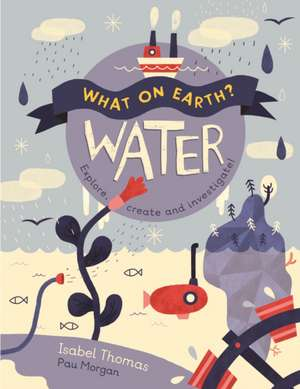 What On Earth?: Water de Isabel Thomas