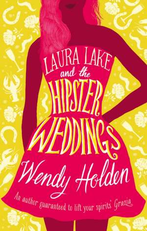 Laura Lake and the Hipster Weddings de Wendy Holden