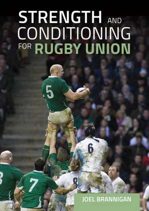 Strength and Conditioning for Rugby Union de Joel Brannigan