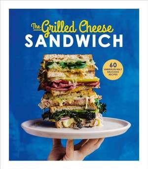 The Grilled Sandwich: 60 Unbrielievably Delicious Recipes de Sian Henley