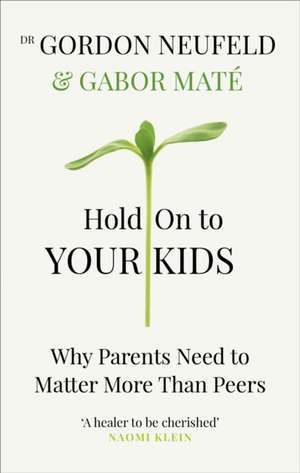 Hold on to Your Kids de Gabor Mate