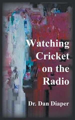 Watching Cricket on the Radio de Dr Dan Diaper