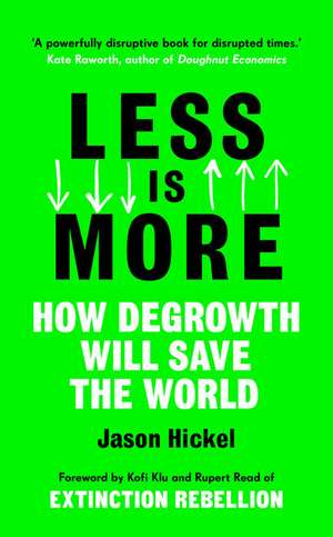 Less is More: How Degrowth Will Save the World de Jason Hickel