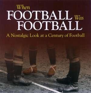 When Football Was Football:  A Nostalgic Look at a Century of Football de Richard Havers