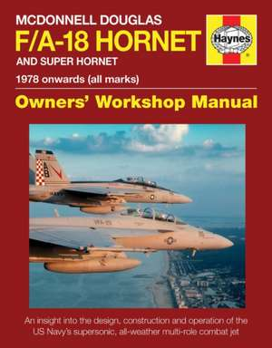 McDonnell Douglas F/A-18 Hornet and Super Hornet:  An Insight Into the Design, Construction and Operation of the US Navy's Supersonic, All-Weather Mult de Steve Davies