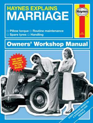 Haynes Explains Marriage: All Models - From I Do to on and on - Handling - Management - Conversions de Boris Starling