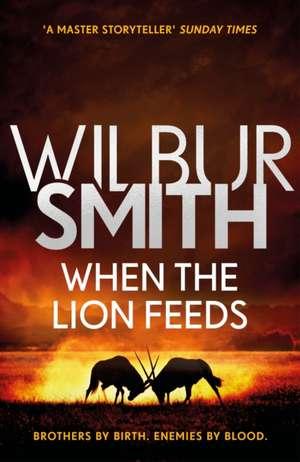 When the Lion Feeds de Wilbur Smith