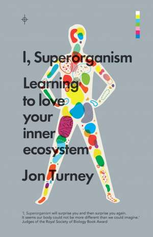 I, Superorganism: Learning to love your inner ecosystem de Jon Turney