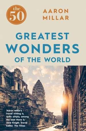 The 50 Greatest Wonders of the World de Aaron Millar