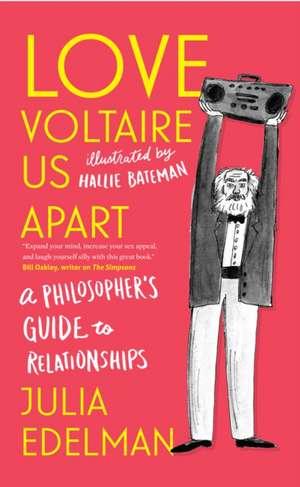 Love Voltaire Us Apart: A Philosopher's Guide to Relationships de Julia Edelman