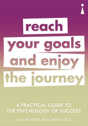 A Practical Guide to the Psychology of Success: Reach Your Goals & Enjoy the Journey de Alison Price