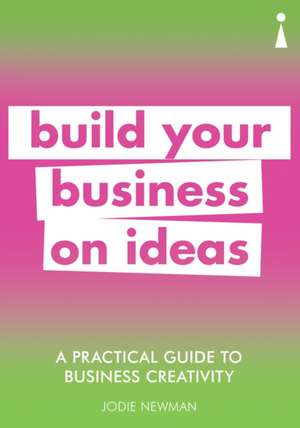 A Practical Guide to Business Creativity: Build your business on ideas de Jodie Newman