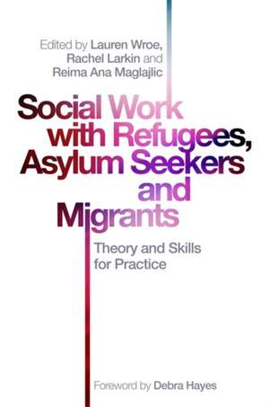 Social Work with Refugees, Asylum Seekers and Migrants de WROE  LAUREN