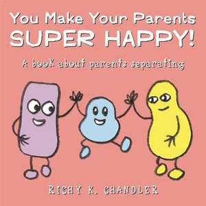 You Make Your Parents Super Happy!: A Book about Parents Separating