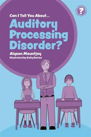 Can I Tell You about Auditory Processing Disorder?: A Guide for Friends, Family and Professionals
