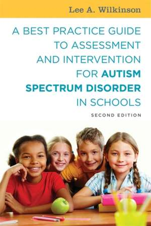 A Best Practice Guide to Assessment and Intervention for Autism Spectrum Disorder in Schools de Wilkinson, Lee A.