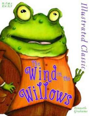 Illustrated Classic: Wind in the Willows de Kenneth Grahame