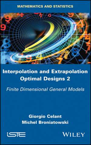 Interpolation and Extrapolation Optimal Designs V2 – Finite Dimensional General Models