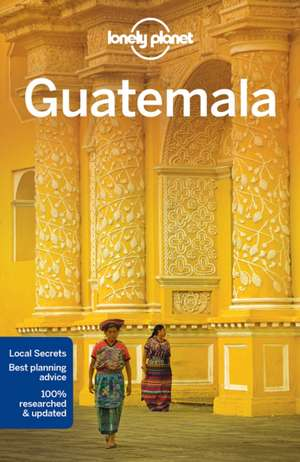 Lonely Planet Guatemala de Lonely Planet