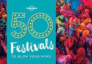 50 Festivals to Blow Your Mind de Lonely Planet