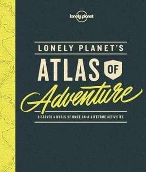 Lonely Planet's Atlas of Adventure de Lonely Planet