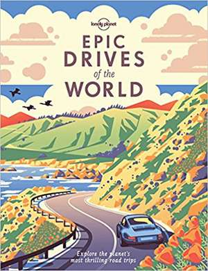 Epic Drives of the World de Lonely Planet