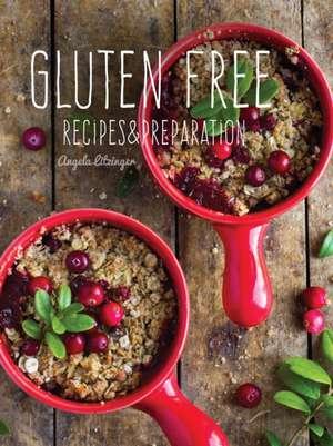 Gluten Free: Recipes & Preparation de Angela Litzinger