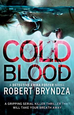 Cold Blood: A gripping serial killer thriller that will take your breath away de Robert Bryndza