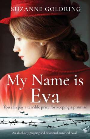 My Name is Eva: An absolutely gripping and emotional historical novel de Suzanne Goldring