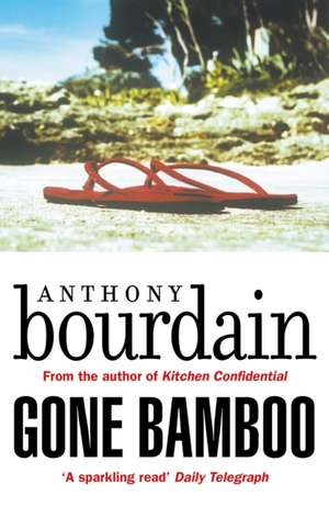 Gone Bamboo de Anthony Bourdain
