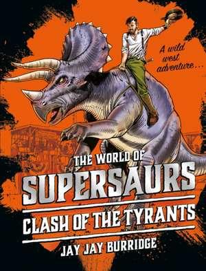 Supersaurs 3: Clash of the Tyrants de Jay Jay Burridge