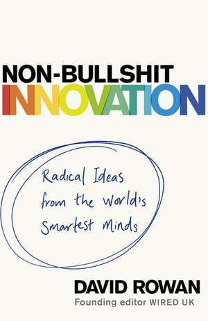 Non-Bullshit Innovation de David Rowan