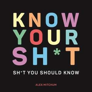 Know Your Sh*t: Sh*t You Should Know de Alex Mitchum