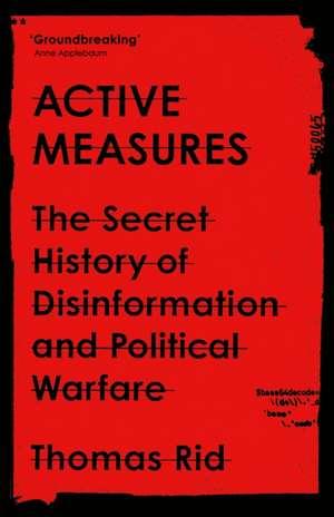 Active Measures: The Secret History of Disinformation and Political Warfare de Thomas Rid