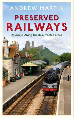 Steam Trains Today: Journeys Along Britain's Heritage Railways de Andrew Martin