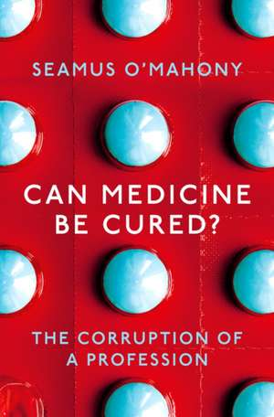 Can Medicine Be Cured? de Seamus O'Mahony