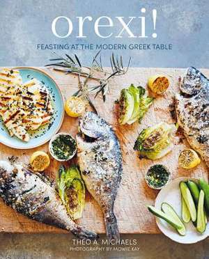 Orexi!: Feasting at the modern Greek table de Theo A. Michaels